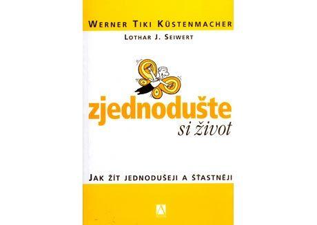 Werner Tiki Küstenmacher, Lothar J. Seifert: Zjednodušte si život