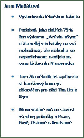 Textové pole: Jana Mašátová • Vystudovala lékařskou fakultu • Podobně jako dalších 79 % žen výzkumu